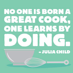 """green background with text """"no one is born a great cook, one learns by doing"""" - Julia Child"""
